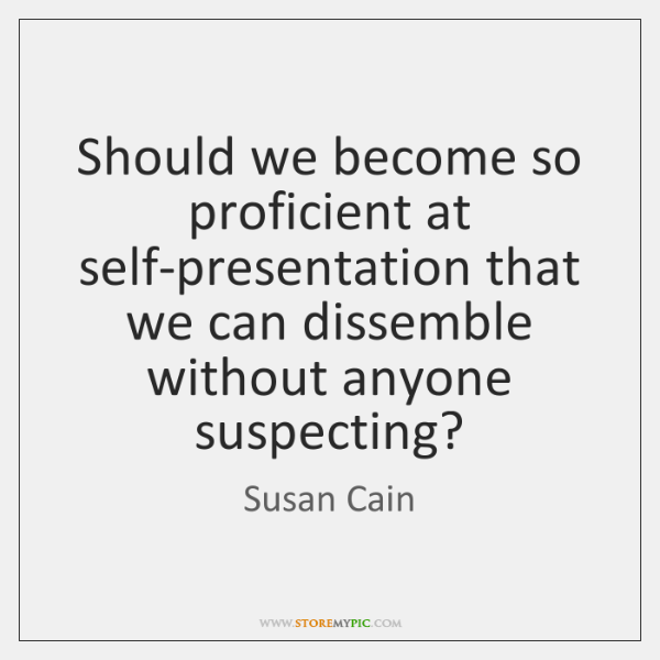 Should we become so proficient at self-presentation that we can dissemble without ...