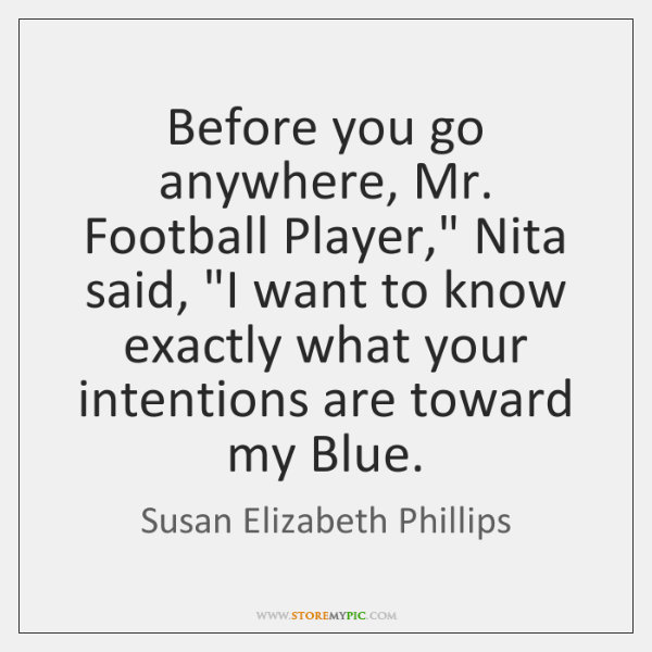 "Before you go anywhere, Mr. Football Player,"" Nita said, ""I want to ..."