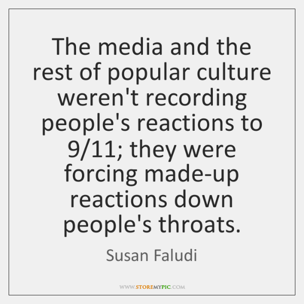 The media and the rest of popular culture weren't recording people's reactions ...