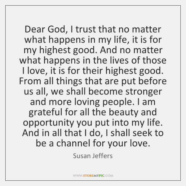 Dear God, I trust that no matter what happens in my life, ...