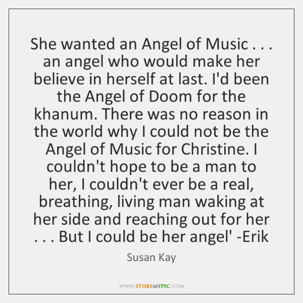 She wanted an Angel of Music . . . an angel who would make her ...
