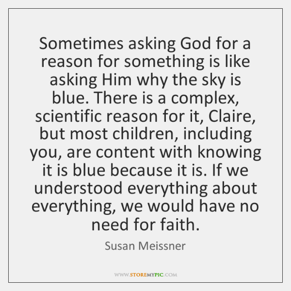 Sometimes asking God for a reason for something is like asking Him ...