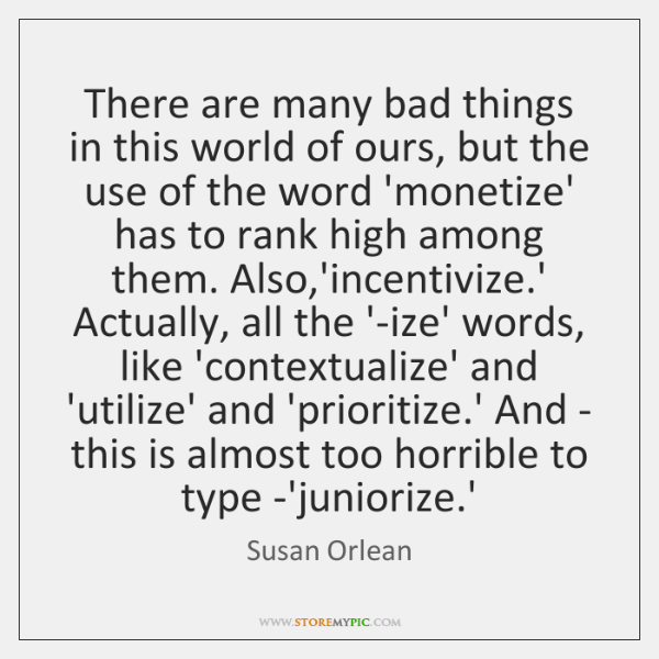There are many bad things in this world of ours, but the ...