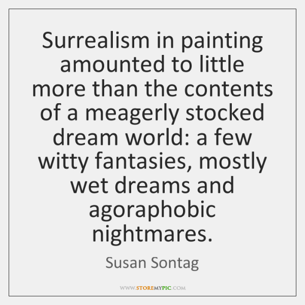 Surrealism in painting amounted to little more than the contents of a ...