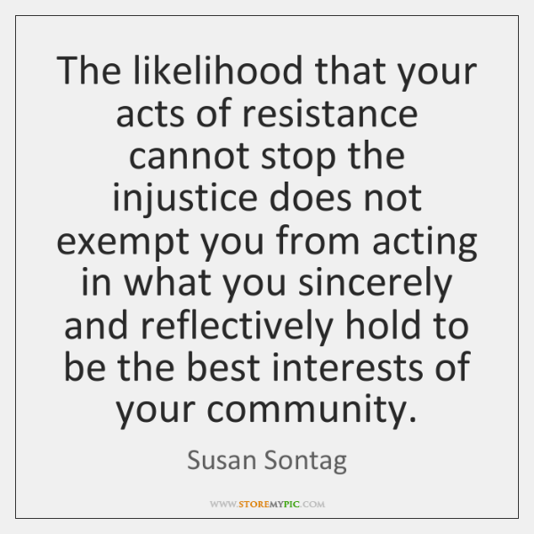 The likelihood that your acts of resistance cannot stop the injustice does ...