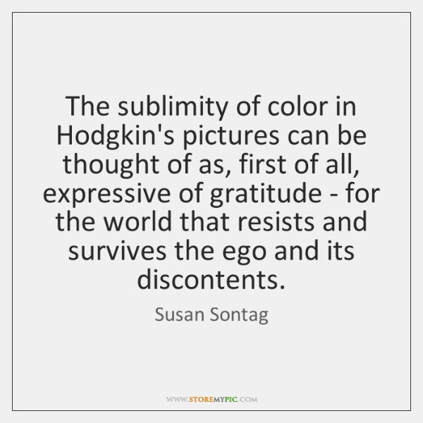 The sublimity of color in Hodgkin's pictures can be thought of as, ...