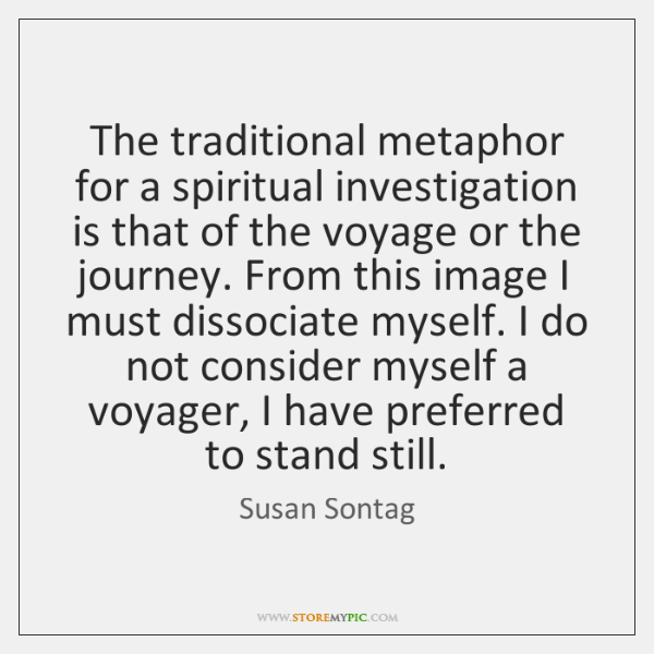 The traditional metaphor for a spiritual investigation is that of the voyage ...