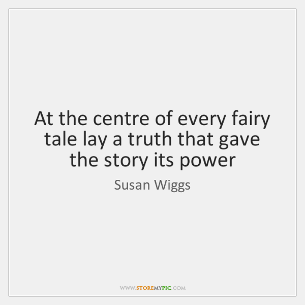 At the centre of every fairy tale lay a truth that gave ...