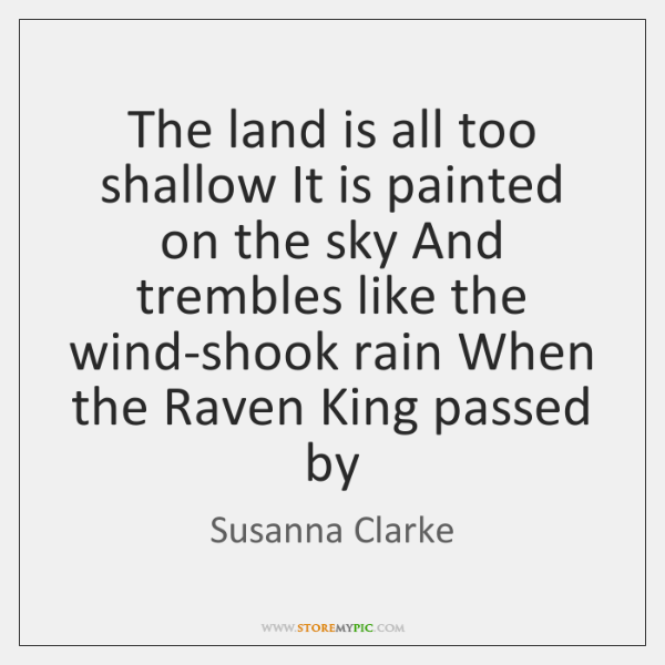 The land is all too shallow It is painted on the sky ...