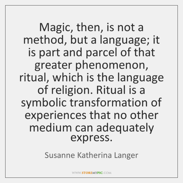 Magic, then, is not a method, but a language; it is part ...