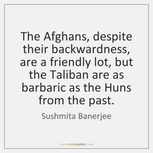 The Afghans, despite their backwardness, are a friendly lot, but the Taliban ...