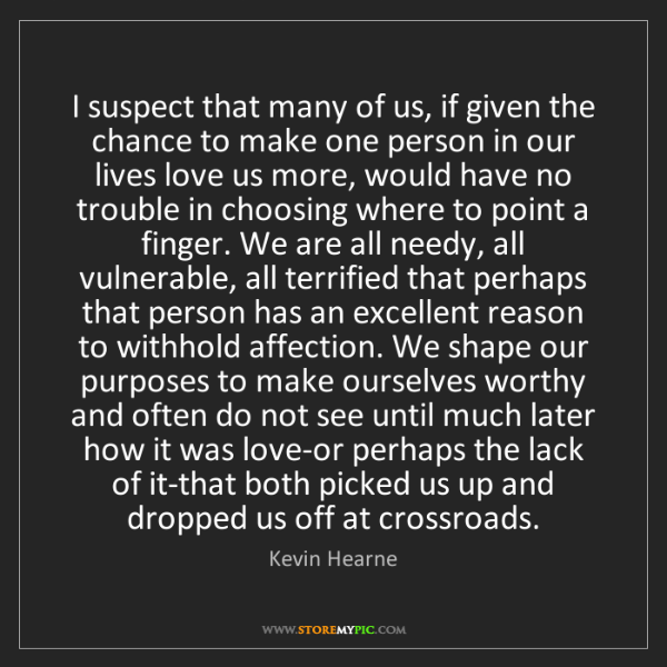 Kevin Hearne: I suspect that many of us, if given the chance to make...
