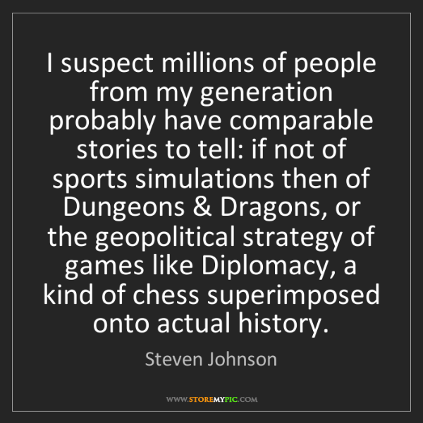 Steven Johnson: I suspect millions of people from my generation probably...