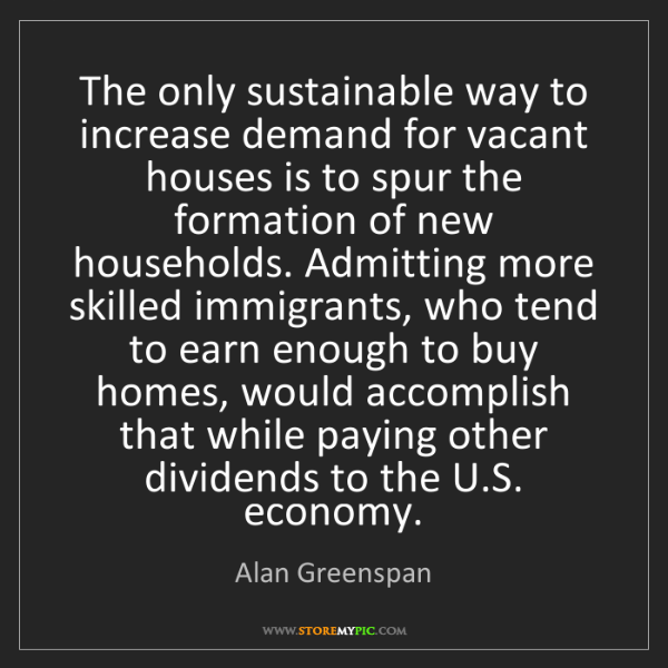 Alan Greenspan: The only sustainable way to increase demand for vacant...