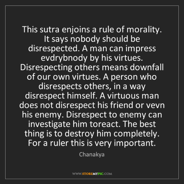 Chanakya: This sutra enjoins a rule of morality. It says nobody...