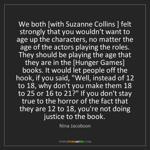 Nina Jacobson: We both [with Suzanne Collins ] felt strongly that you...