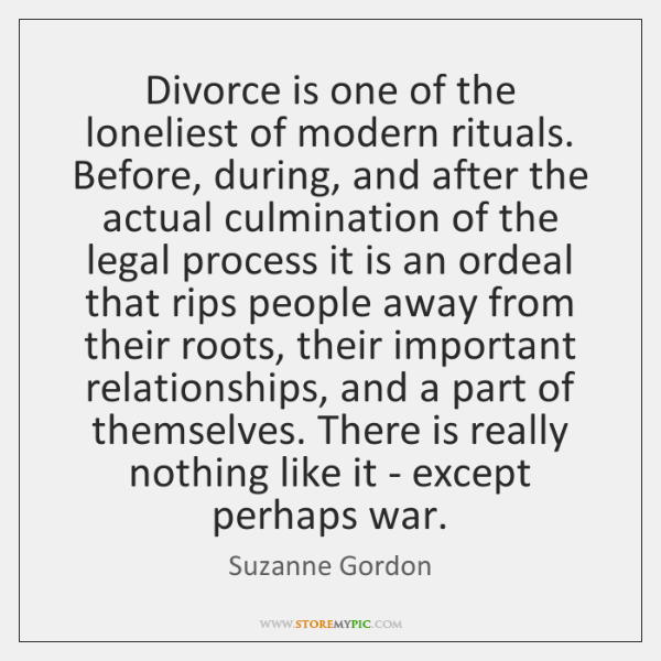 Divorce is one of the loneliest of modern rituals. Before, during, and ...