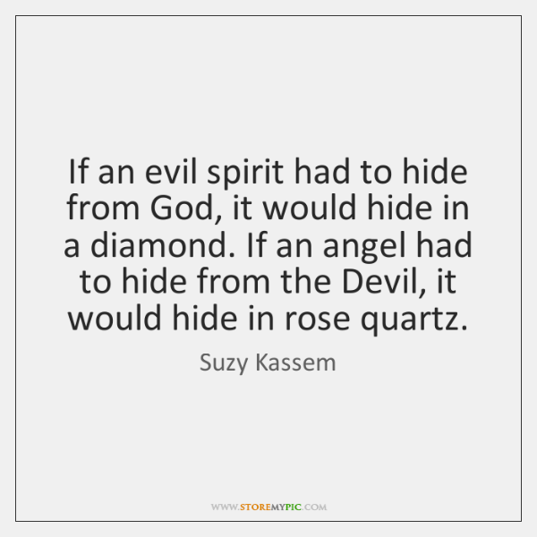 If an evil spirit had to hide from God, it would hide ...