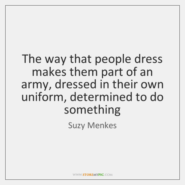 The way that people dress makes them part of an army, dressed ...
