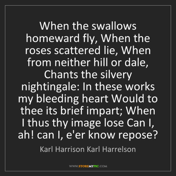 Karl Harrison Karl Harrelson: When the swallows homeward fly, When the roses scattered...