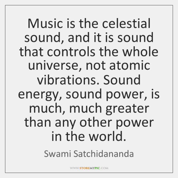 Music is the celestial sound, and it is sound that controls the ...
