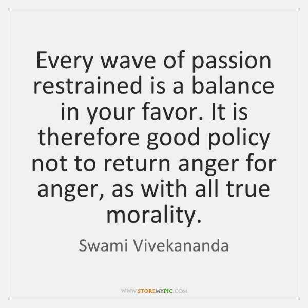 Every wave of passion restrained is a balance in your favor. It ...