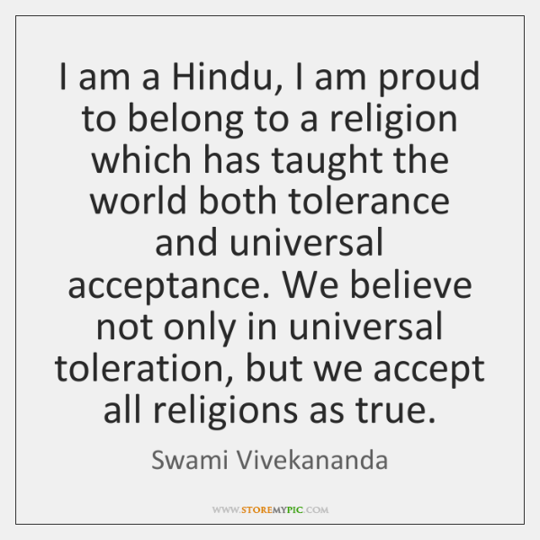 I am a Hindu, I am proud to belong to a religion ...