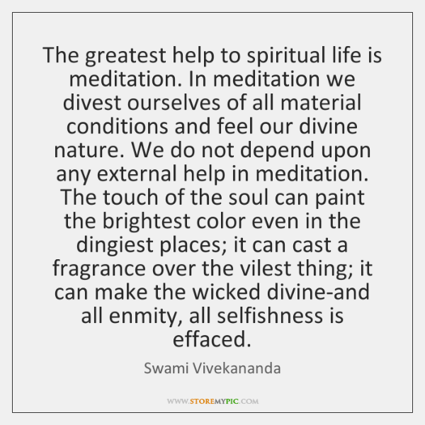 The greatest help to spiritual life is meditation. In meditation we divest ...