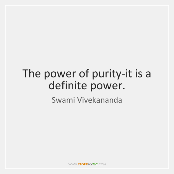 The power of purity-it is a definite power.