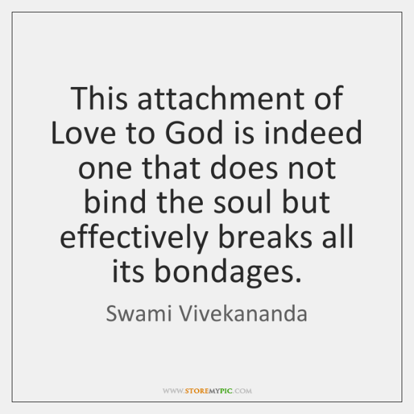 This attachment of Love to God is indeed one that does not ...