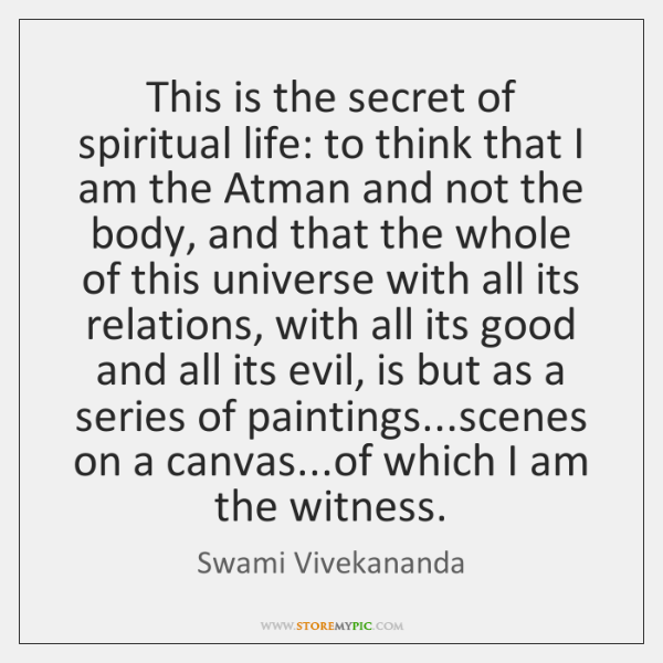 This is the secret of spiritual life: to think that I am ...