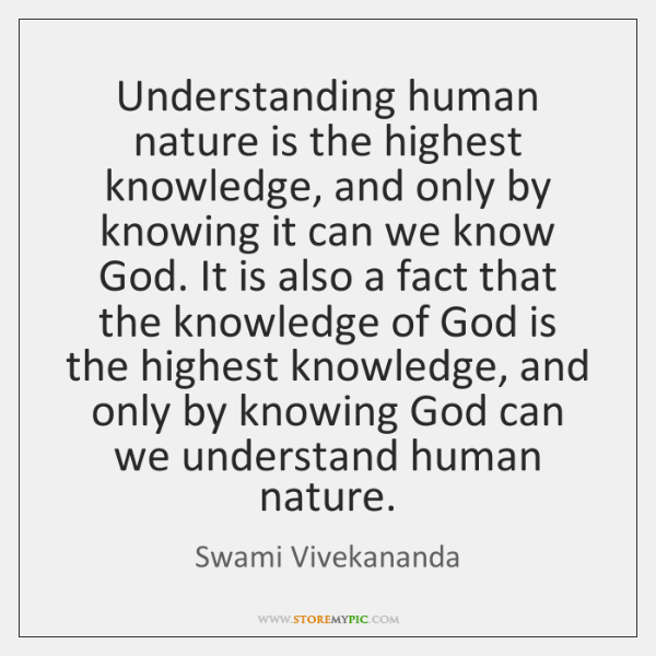 Understanding human nature is the highest knowledge, and only by knowing it ...