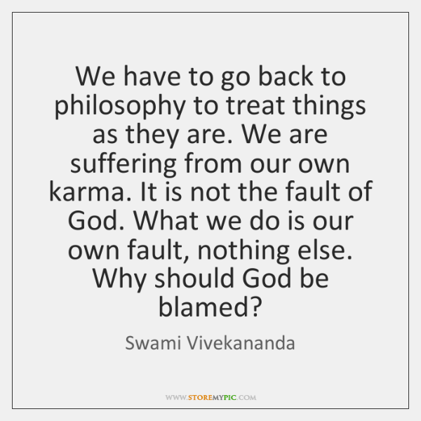 We have to go back to philosophy to treat things as they ...