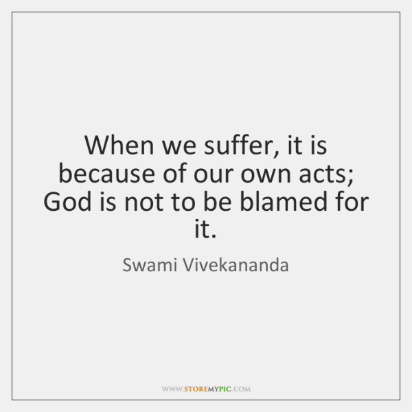 When we suffer, it is because of our own acts; God is ...