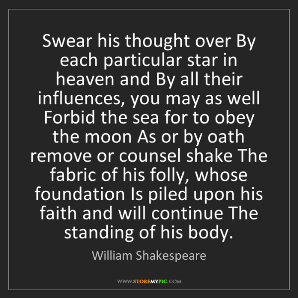 William Shakespeare: Swear his thought over By each particular star in heaven...