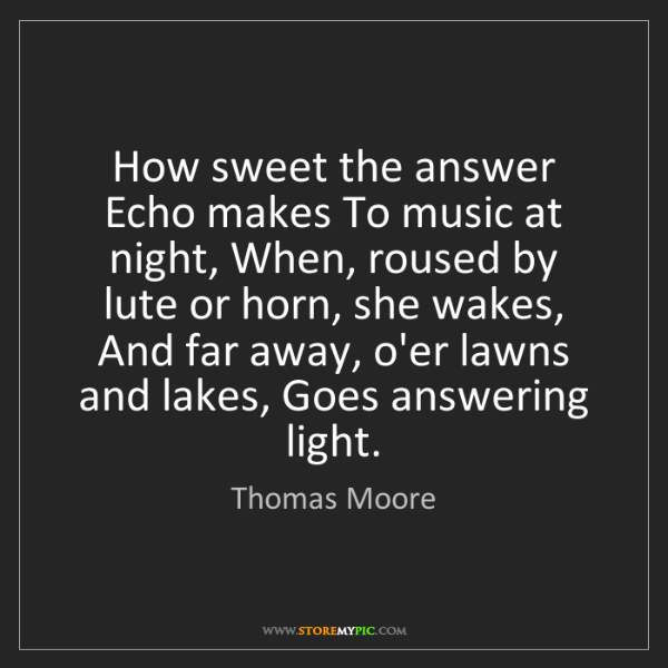 Thomas Moore: How sweet the answer Echo makes To music at night, When,...