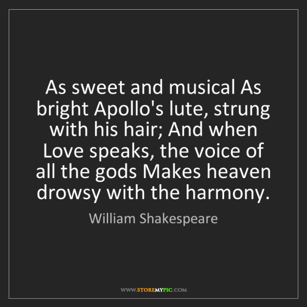 William Shakespeare: As sweet and musical As bright Apollo's lute, strung...