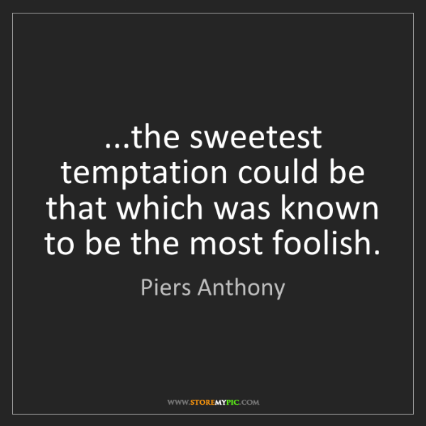 Piers Anthony: ...the sweetest temptation could be that which was known...