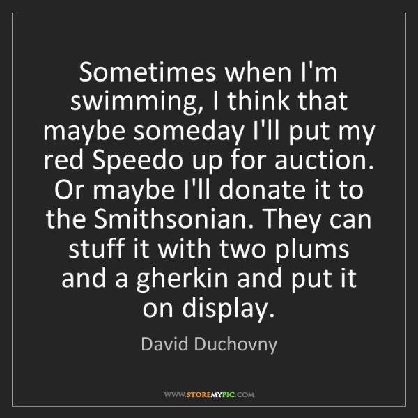 David Duchovny: Sometimes when I'm swimming, I think that maybe someday...