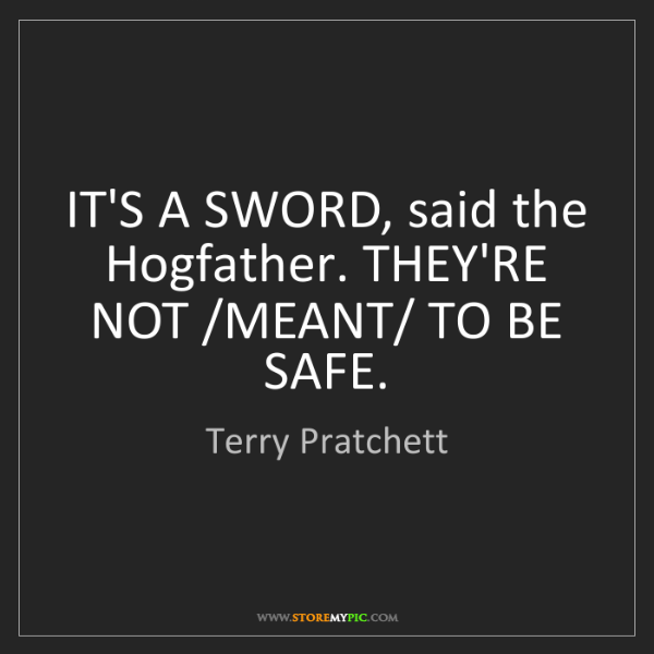 Terry Pratchett: IT'S A SWORD, said the Hogfather. THEY'RE NOT /MEANT/...