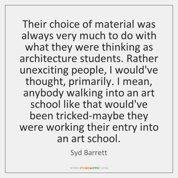 Their choice of material was always very much to do with what ...