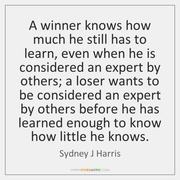 A winner knows how much he still has to learn, even when ...