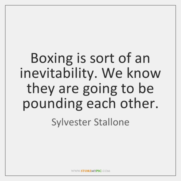 Boxing is sort of an inevitability. We know they are going to ...