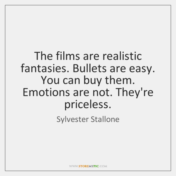 The films are realistic fantasies. Bullets are easy. You can buy them. ...