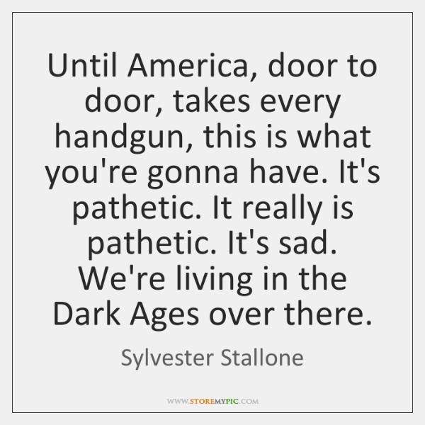 Until America, door to door, takes every handgun, this is what you're ...