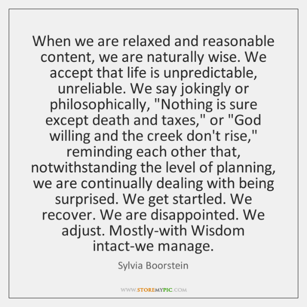 When we are relaxed and reasonable content, we are naturally wise. We ...