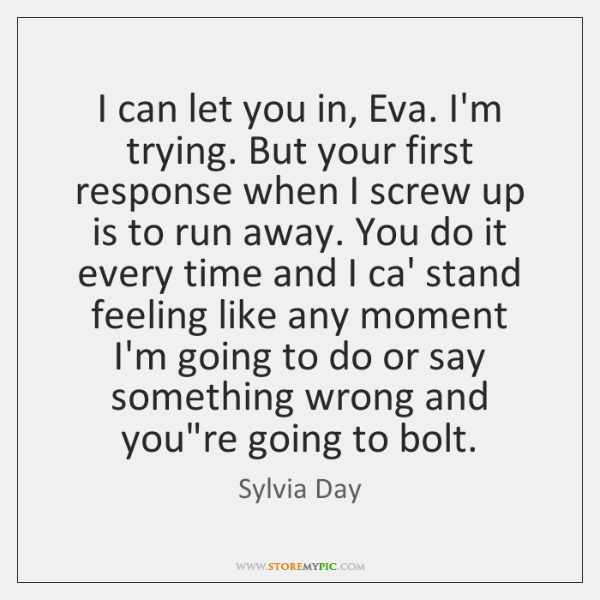 I can let you in, Eva. I'm trying. But your first response ...