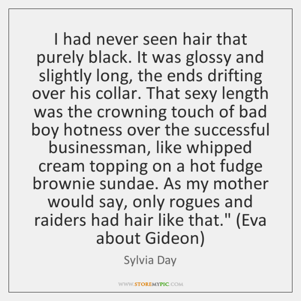 I had never seen hair that purely black. It was glossy and ...