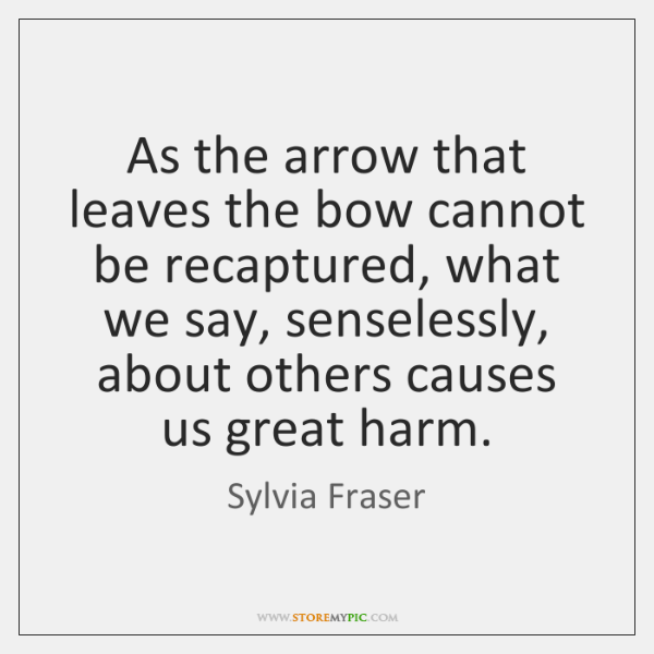 As the arrow that leaves the bow cannot be recaptured, what we ...