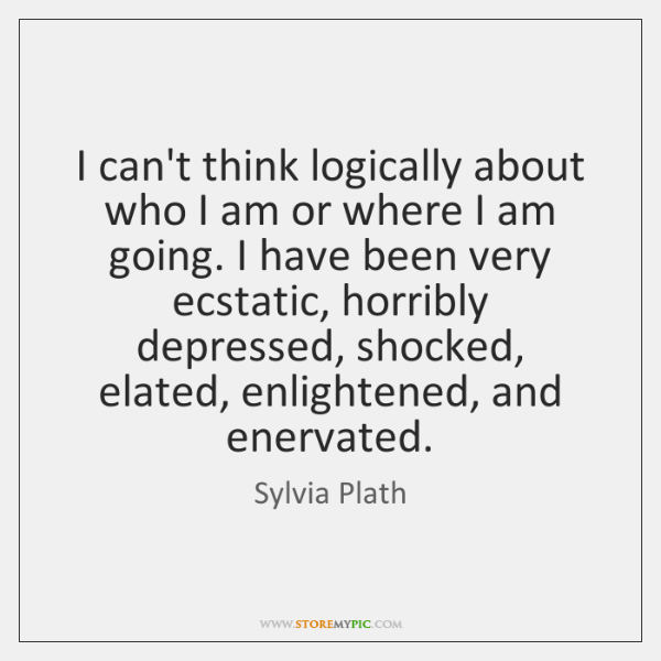 I can't think logically about who I am or where I am ...
